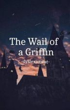 The Wail of a Griffin by -DyslexicTwat-