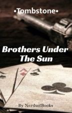 •Tombstone• Brothers Under The Sun by nerdsofbooks