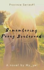 Remembering Perez Boulevard (Province Series 1) by My_yel