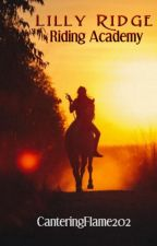Lilly Ridge Riding Academy: Book I: Try III by CanteringFlame202