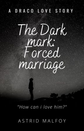 The Dark Mark: Forced Marriage by AstridMalfoyStories