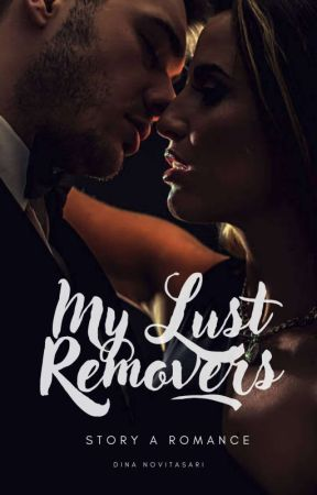 MY LUST REMOVERS [TAMAT✓] by halunih_2