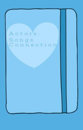 Actors: Songs Connection one shots and more by applepi51016