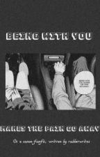 Being With You Makes the Pain Go Away by rabbetwrites