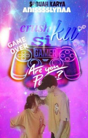 CRUSHKU SI GAMER by anisssslynaa