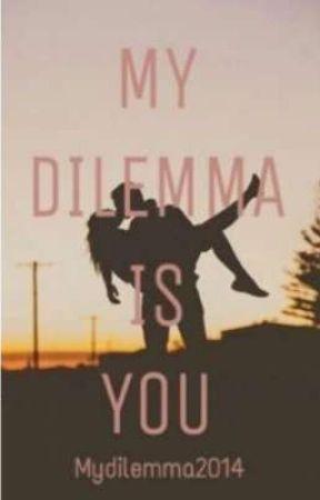 My Dilemma Is You 1 ✓  by AshleySofiaVanegas
