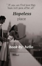 Hopeless place  by hello1235975028