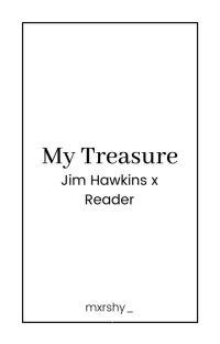 My Treasure | Jim Hawkins x Reader (Editing!) cover