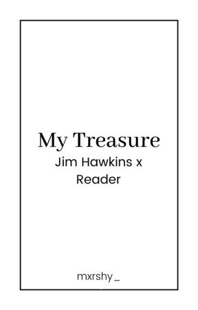 My Treasure   Jim Hawkins x Reader (Editing!) by mxrshy_