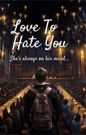 Love To Hate You (A Harry Potter fan fiction) by RachelWritingBooks
