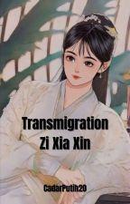 Transmigration Zi Xia Xin (END) oleh CadarPutih20