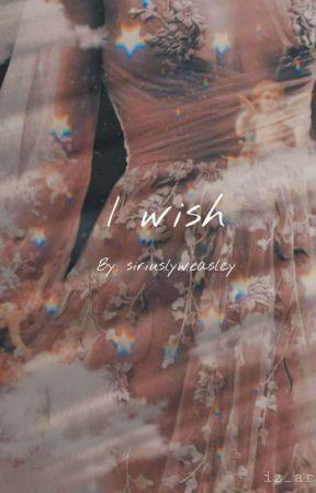 I wish.. by siriuslyweaslcy