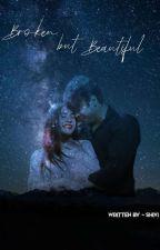 Broken But Beautiful  by Sidnaaz_Fictions___