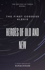 The First Goddess Alexis - Heroes of Old and New by Scrach3465