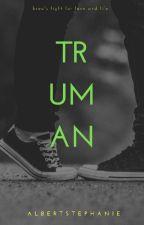 TRUMAN by whoissteph