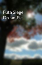 Futa Siege DreamFic by bldavies101