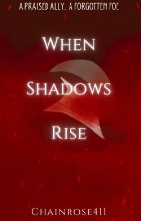 When Shadows Rise   I  by ChainRose411