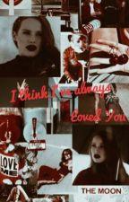 I think I've always Loved you by bxdassjones1