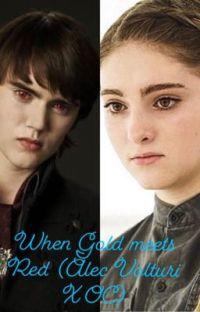 When Gold Meets Red (Alec Volturi X OC) cover
