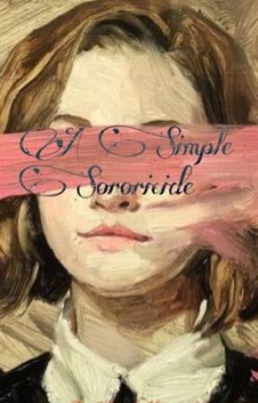 A Simple Sororicide by your_lizzard_king