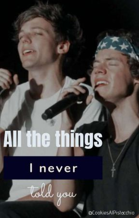 .Larry. °All The Things I Never Told You°  by CookiesAlPistacchio