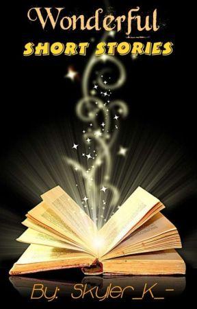 Wonderful Short Stories by Skyler_K_-