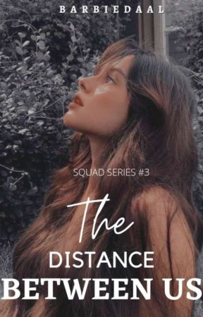 The Distance Between Us (Squad Series#3) by ItsmeRozellee