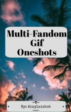 Multi-Fandom Gif Oneshots by Ahnylaisbob