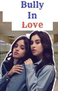 Bully in Love (Camren)  cover