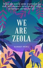 We Are Zeola by Sunset-Peril
