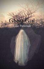 GHOST GIRL; Luke Patterson  by FredWeasleybitch