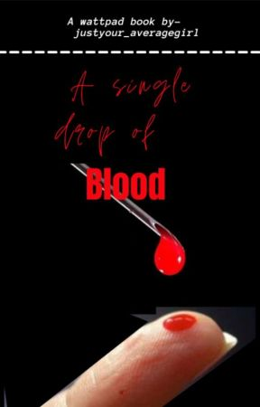 A Single Drop Of Blood by justyour_avaragegirl