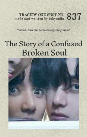the story of a confused broken soul by imwhotheworld