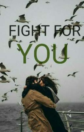 FIGHT FOR YOU (COMPLETED) ✔ by undeniablymariya