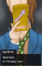 Uncertain [YTTD] by Supernerder