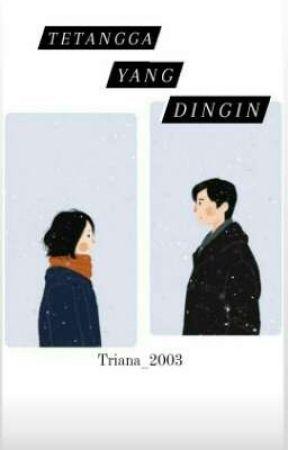 Tetangga Yang Dingin by Triana_2003