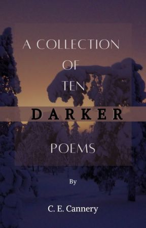 A Collection of 10 darker poems by CECannery
