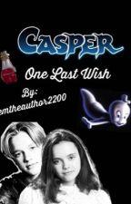 Casper: One Last Wish by emtheauthor2200