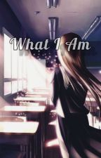 What I Am by ScarletApparition