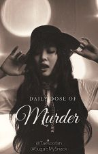 Daily Dose Of Murder ☐ by SugaIsMySnack