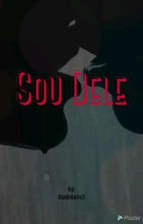 Da Série Possessive : Eu Sou Dele  by Iludida145