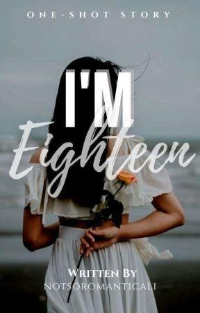 I'm Eighteen by ajiyanna
