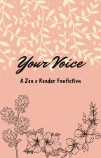 Your Voice (Zen x Reader Fanfiction) by Myherolover08