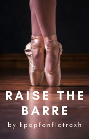 Raise the Barre by kpopfanfictrash