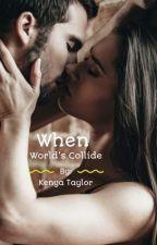 When World's Collide  by kenyabenyawenya