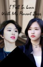 I Fall In Love With My Pervert Boss by AlexislLolong