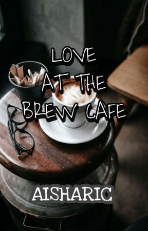 LOVE AT THE BREW CAFE (COMPLETE) by ASHLIE0303