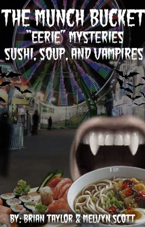 """The Munch Bucket """"Eerie"""" Mysteries - Book II - Sushi, Soup and Vampires by melscott888"""