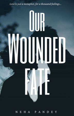 Our Wounded Fate by _wolfish-Blithe_