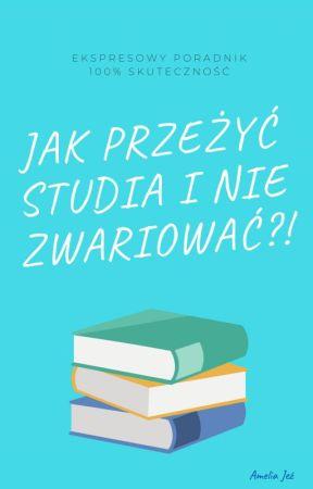 Jak przeżyć studia i nie zwariować?! by Amelia_Jez